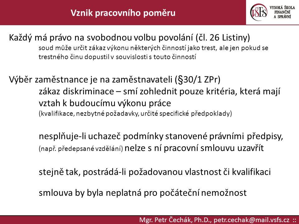 Mgr. Petr Čechák, Ph.D., petr.cechak@mail.vsfs.cz :: Vznik pracovního poměru Každý má právo na svobodnou volbu povolání (čl. 26 Listiny) soud může urč