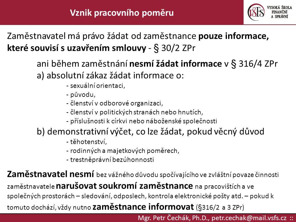 Mgr. Petr Čechák, Ph.D., petr.cechak@mail.vsfs.cz :: Vznik pracovního poměru Zaměstnavatel má právo žádat od zaměstnance pouze informace, které souvis