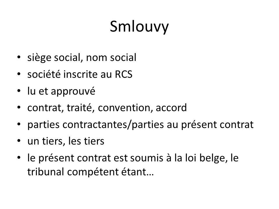 Smlouvy siège social, nom social société inscrite au RCS lu et approuvé contrat, traité, convention, accord parties contractantes/parties au présent contrat un tiers, les tiers le présent contrat est soumis à la loi belge, le tribunal compétent étant…