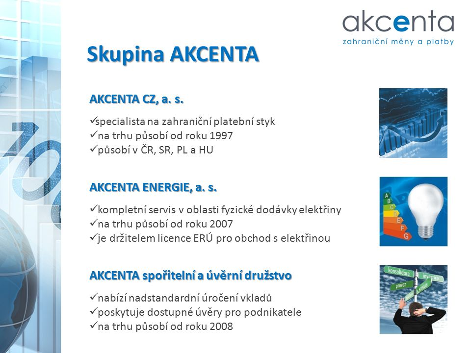 AKCENTA CZ, a. s. specialista na zahraniční platební styk na trhu působí od roku 1997 působí v ČR, SR, PL a HU AKCENTA ENERGIE, a. s. kompletní servis