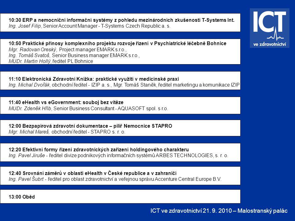 ICT ve zdravotnictví 21. 9. 2010 – Malostranský palác 10:30 ERP a nemocniční informační systémy z pohledu mezinárodních zkušeností T-Systems Int. Ing.