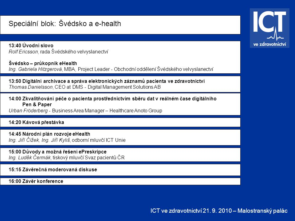 ICT ve zdravotnictví 21. 9. 2010 – Malostranský palác Speciální blok: Švédsko a e-health 13:40 Úvodní slovo Rolf Ericsson, rada Švédského velvyslanect