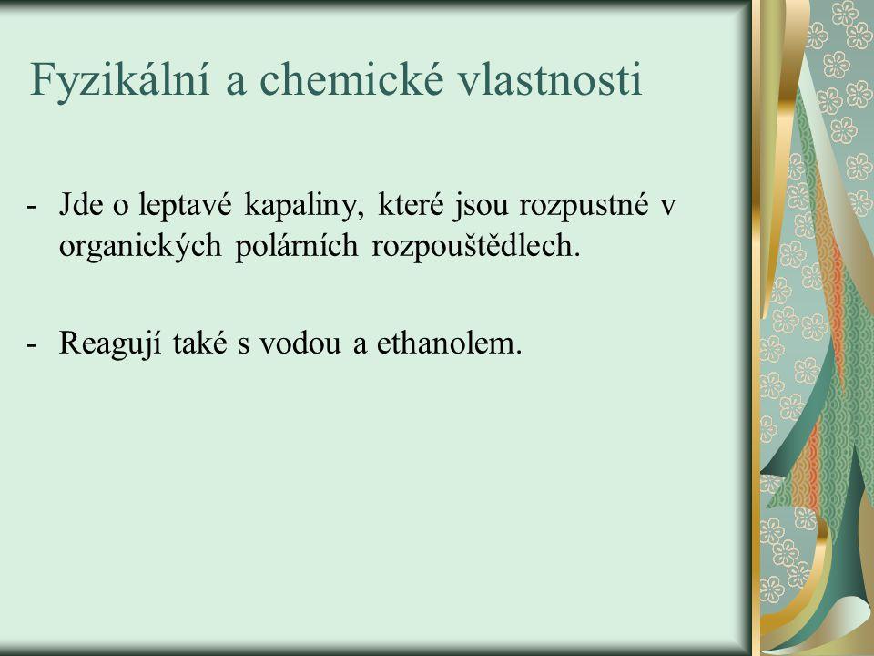Fyzikální a chemické vlastnosti -Jde o leptavé kapaliny, které jsou rozpustné v organických polárních rozpouštědlech.