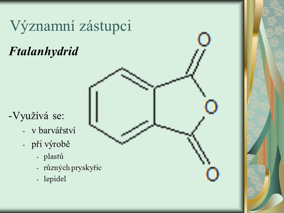 Významní zástupci Ftalanhydrid -Využívá se: - v barvářství - při výrobě - plastů - různých pryskyřic - lepidel