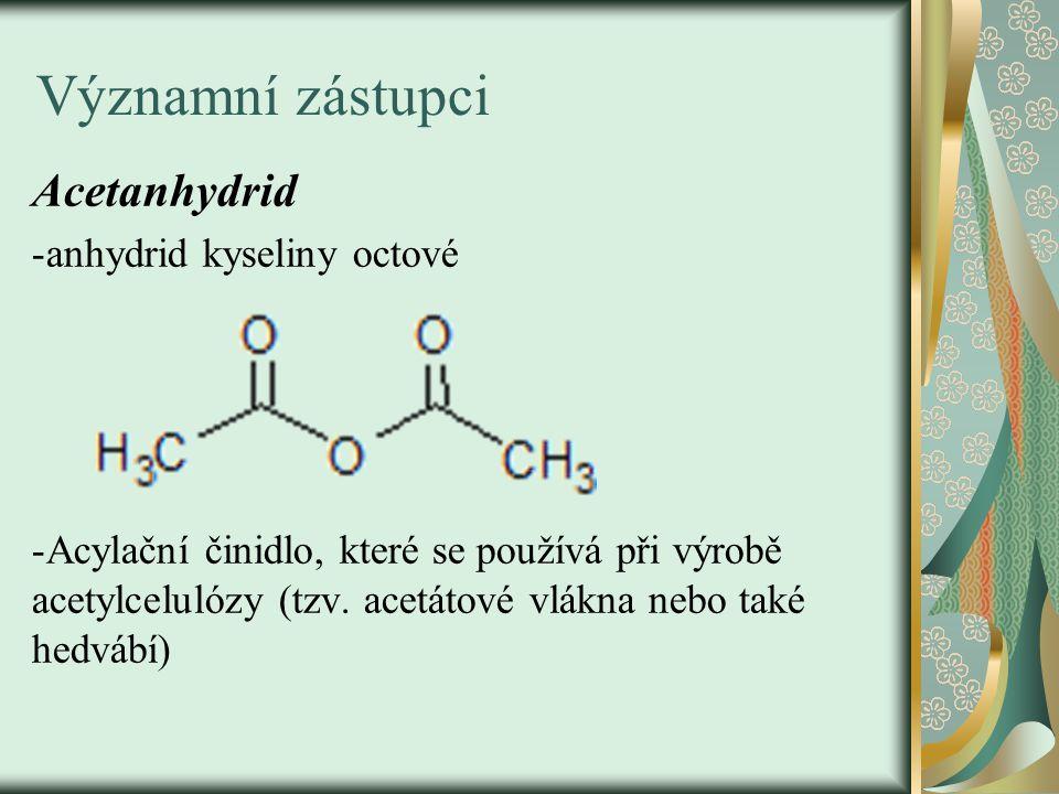 Významní zástupci Acetanhydrid -anhydrid kyseliny octové -Acylační činidlo, které se používá při výrobě acetylcelulózy (tzv.