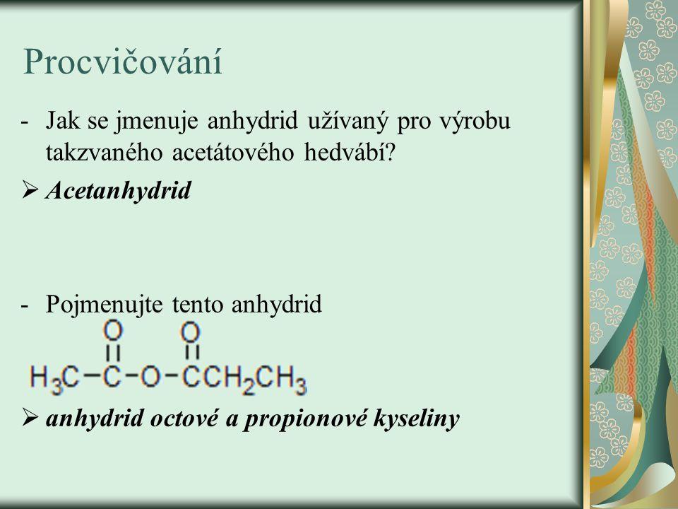 Procvičování -Jak se jmenuje anhydrid užívaný pro výrobu takzvaného acetátového hedvábí.