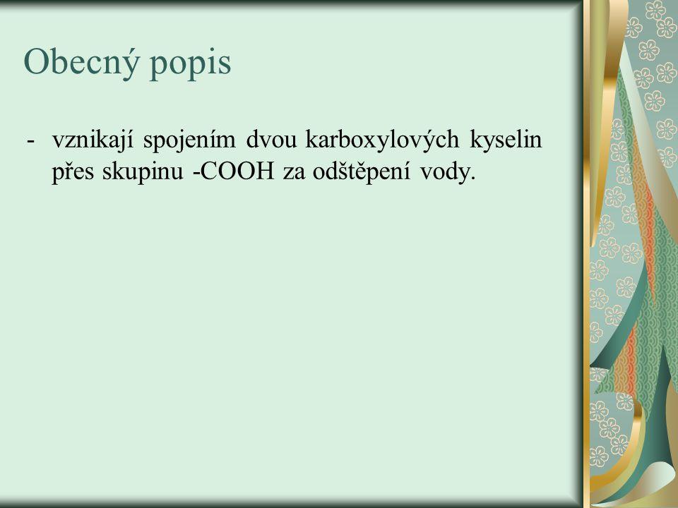 Obecný popis -vznikají spojením dvou karboxylových kyselin přes skupinu -COOH za odštěpení vody.
