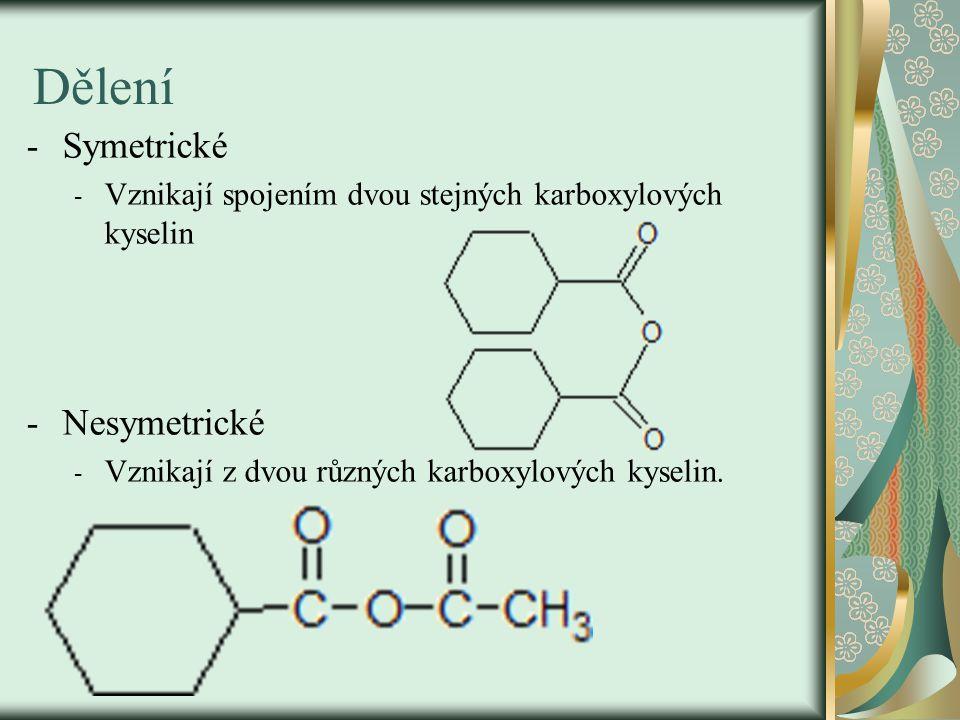 Dělení -Symetrické - Vznikají spojením dvou stejných karboxylových kyselin -Nesymetrické - Vznikají z dvou různých karboxylových kyselin.