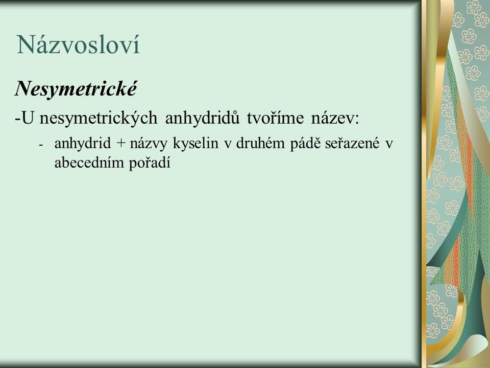 Názvosloví Nesymetrické -U nesymetrických anhydridů tvoříme název: - anhydrid + názvy kyselin v druhém pádě seřazené v abecedním pořadí