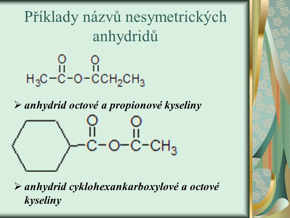  anhydrid octové a propionové kyseliny  anhydrid cyklohexankarboxylové a octové kyseliny Příklady názvů nesymetrických anhydridů