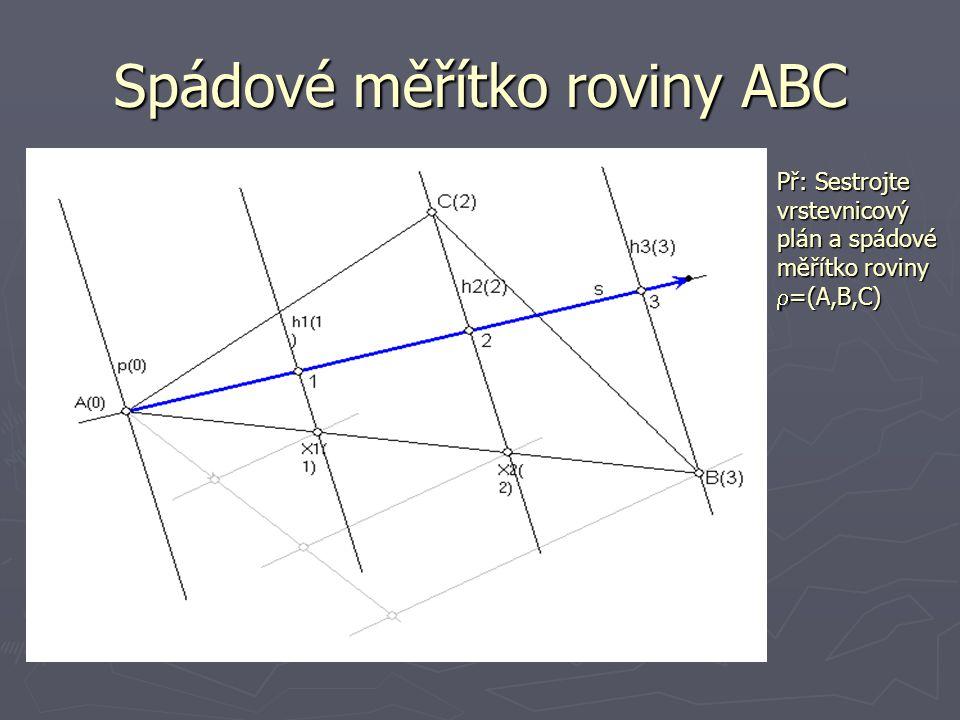 Spádové měřítko roviny ABC Př: Sestrojte vrstevnicový plán a spádové měřítko roviny  =(A,B,C)