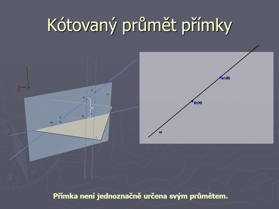 Kótovaný průmět přímky Přímka není jednoznačně určena svým průmětem.
