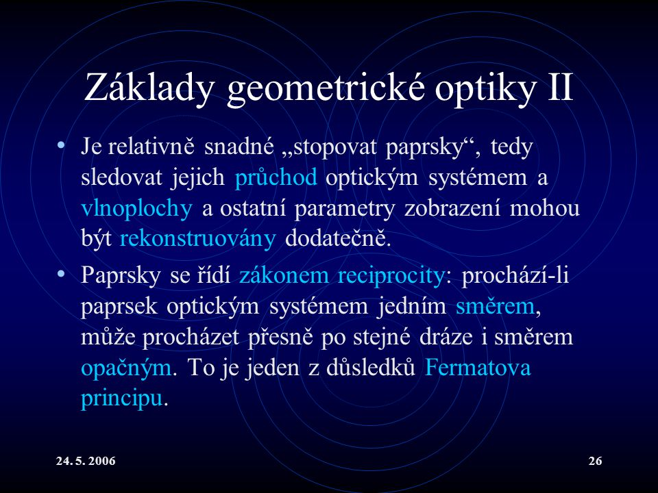 """24. 5. 200626 Základy geometrické optiky II Je relativně snadné """"stopovat paprsky"""", tedy sledovat jejich průchod optickým systémem a vlnoplochy a osta"""