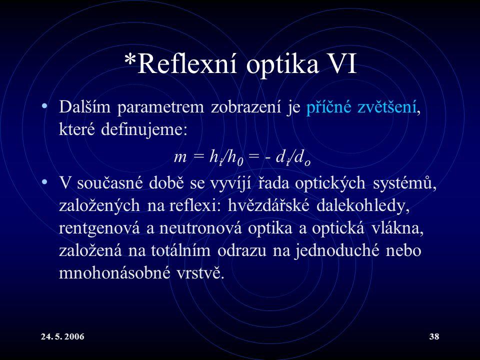 24. 5. 200638 *Reflexní optika VI Dalším parametrem zobrazení je příčné zvětšení, které definujeme: m = h i /h 0 = - d i /d o V současné době se vyvíj