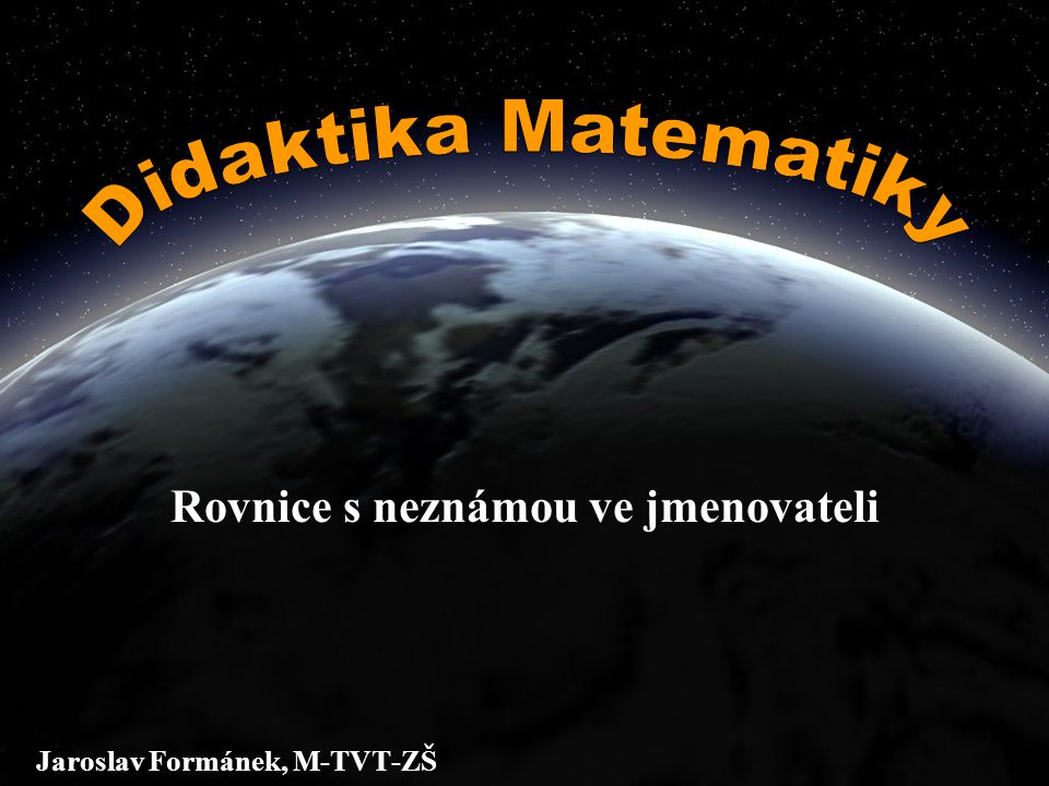 """Řešení rovnic s neznámou ve jmenovateli: Než začneme rovnici řešit, je potřeba určit podmínky, kdy má rovnice smyslNež začneme rovnici řešit, je potřeba určit podmínky, kdy má rovnice smysl Výraz, udaný zlomkem (tyto rovnice mají alespoň na jedné straně zlomek) má smysl, pokud není hodnota jmenovatele """"0 Výraz, udaný zlomkem (tyto rovnice mají alespoň na jedné straně zlomek) má smysl, pokud není hodnota jmenovatele """"0 Rovnice je určena výrazy na levé a pravé straně a má smysl, když tyto výrazy mají smyslRovnice je určena výrazy na levé a pravé straně a má smysl, když tyto výrazy mají smysl Je-li ve jmenovateli pouze proměnná x, nesmí se x rovnat nule, je-li ve jmenovateli více čísel, nesmí se x rovnat číslu, které po dosazení za x určí hodnotu 0 (výraz by neměl smysl)Je-li ve jmenovateli pouze proměnná x, nesmí se x rovnat nule, je-li ve jmenovateli více čísel, nesmí se x rovnat číslu, které po dosazení za x určí hodnotu 0 (výraz by neměl smysl) !!!Zapamatujte si!!!"""