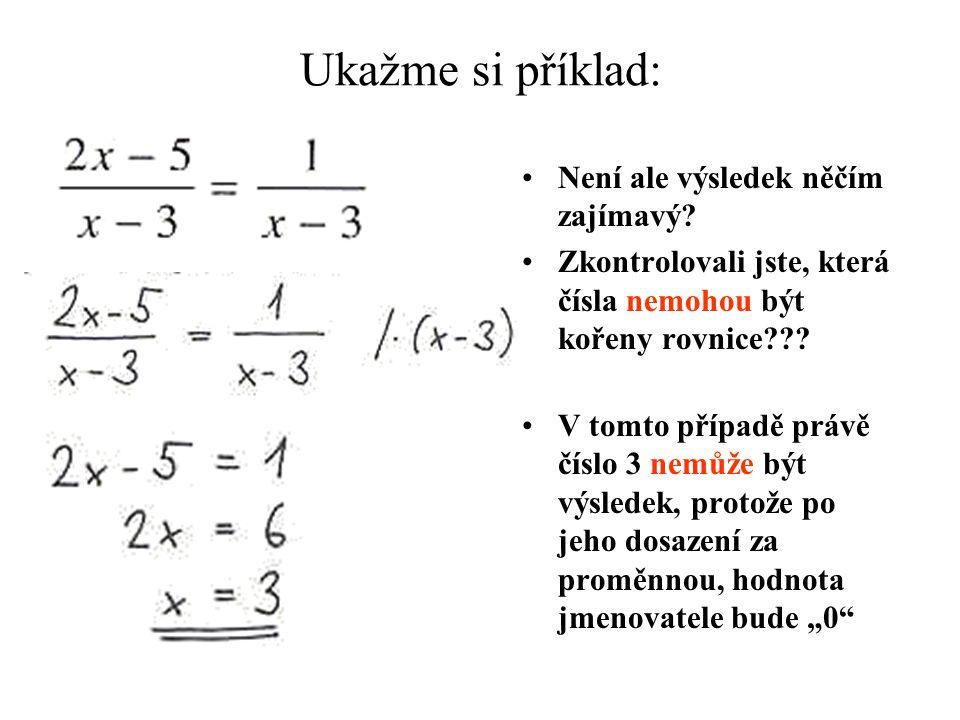 Ukažme si příklad: Není ale výsledek něčím zajímavý? Zkontrolovali jste, která čísla nemohou být kořeny rovnice??? V tomto případě právě číslo 3 nemůž