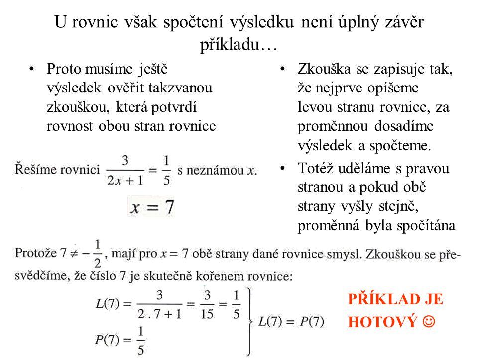 """Ekvivalentní úprava Zkuste vlastními slovy vysvětlit, co je to ekvivalentní úprava… Jako nápovědu můžete použít předchozí příklad Jelikož rovnice je na pravé straně """"Stejně velká jako na levé, pokud obě strany vynásobíme nebo vydělíme stejným číslem, nebo pokud k oběma stranám připočteme či odečteme stejné číslo, hodnota rovnice se nezmění = na výsledek to nebude mít vliv, vyjde stejný!!!"""