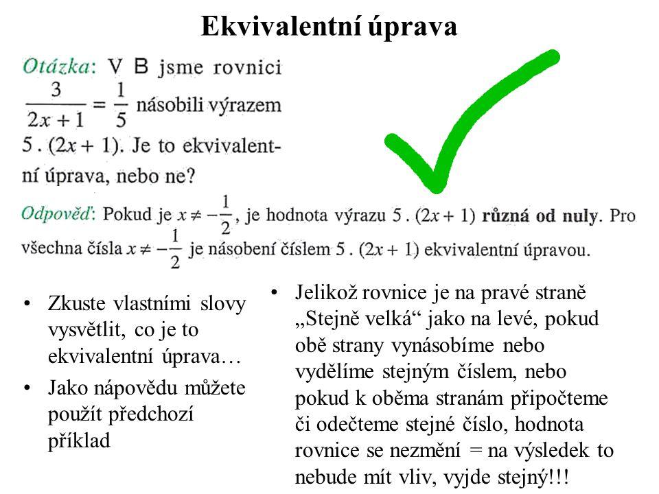 Ekvivalentní úprava Zkuste vlastními slovy vysvětlit, co je to ekvivalentní úprava… Jako nápovědu můžete použít předchozí příklad Jelikož rovnice je n