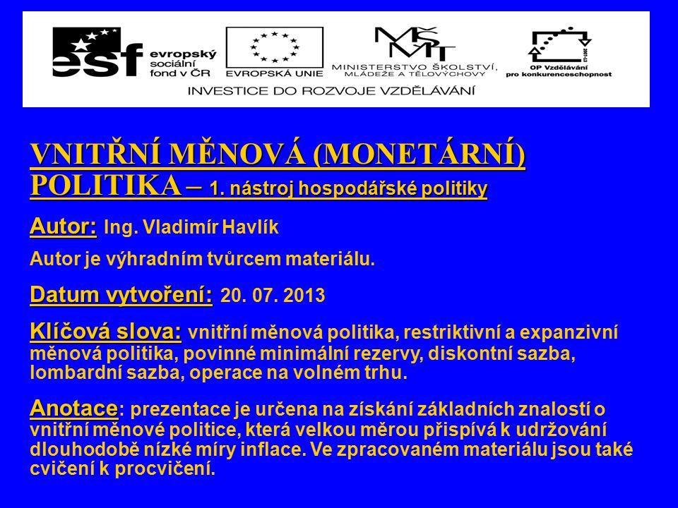 VNITŘNÍ MĚNOVÁ (MONETÁRNÍ) POLITIKA – 1. nástroj hospodářské politiky Autor: Autor: Ing.