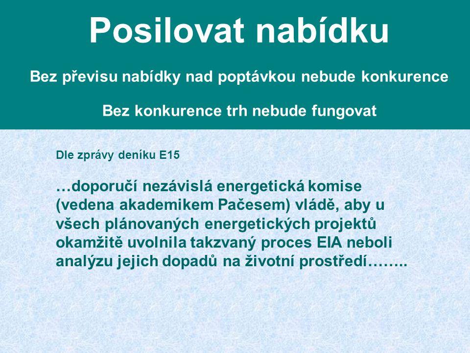 Dle zprávy deníku E15 …doporučí nezávislá energetická komise (vedena akademikem Pačesem) vládě, aby u všech plánovaných energetických projektů okamžit
