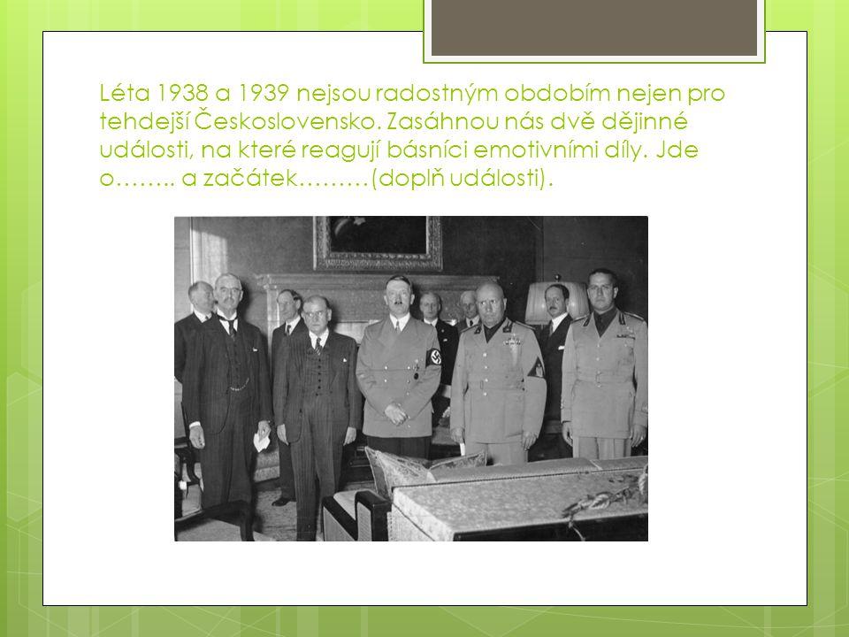 Léta 1938 a 1939 nejsou radostným obdobím nejen pro tehdejší Československo. Zasáhnou nás dvě dějinné události, na které reagují básníci emotivními dí