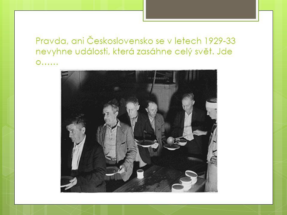 Pravda, ani Československo se v letech 1929-33 nevyhne události, která zasáhne celý svět. Jde o……