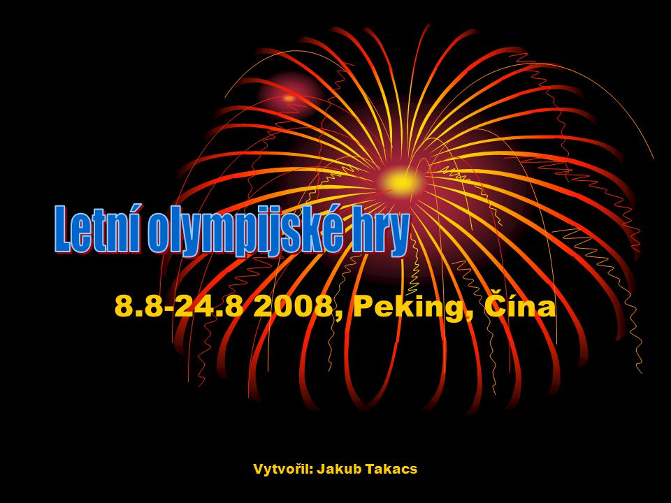 Vytvořil: Jakub Takacs 8.8-24.8 2008, Peking, Čína