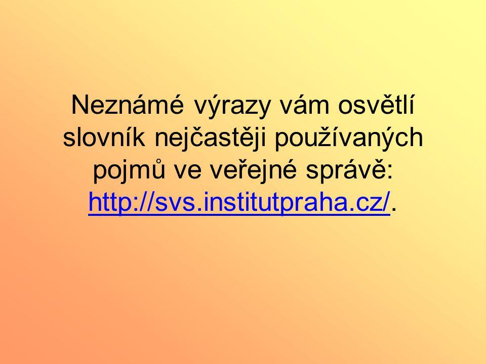 Neznámé výrazy vám osvětlí slovník nejčastěji používaných pojmů ve veřejné správě: http://svs.institutpraha.cz/.
