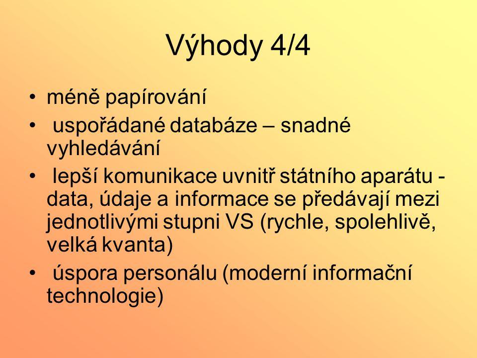 Výhody 4/4 méně papírování uspořádané databáze – snadné vyhledávání lepší komunikace uvnitř státního aparátu - data, údaje a informace se předávají me