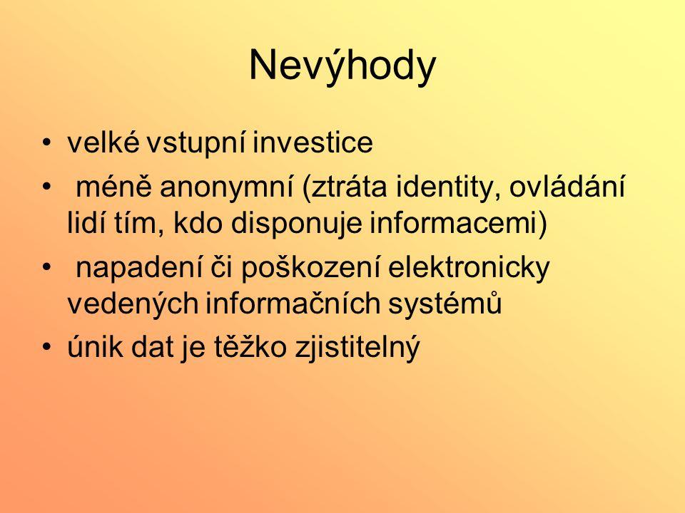 Nevýhody velké vstupní investice méně anonymní (ztráta identity, ovládání lidí tím, kdo disponuje informacemi) napadení či poškození elektronicky vede