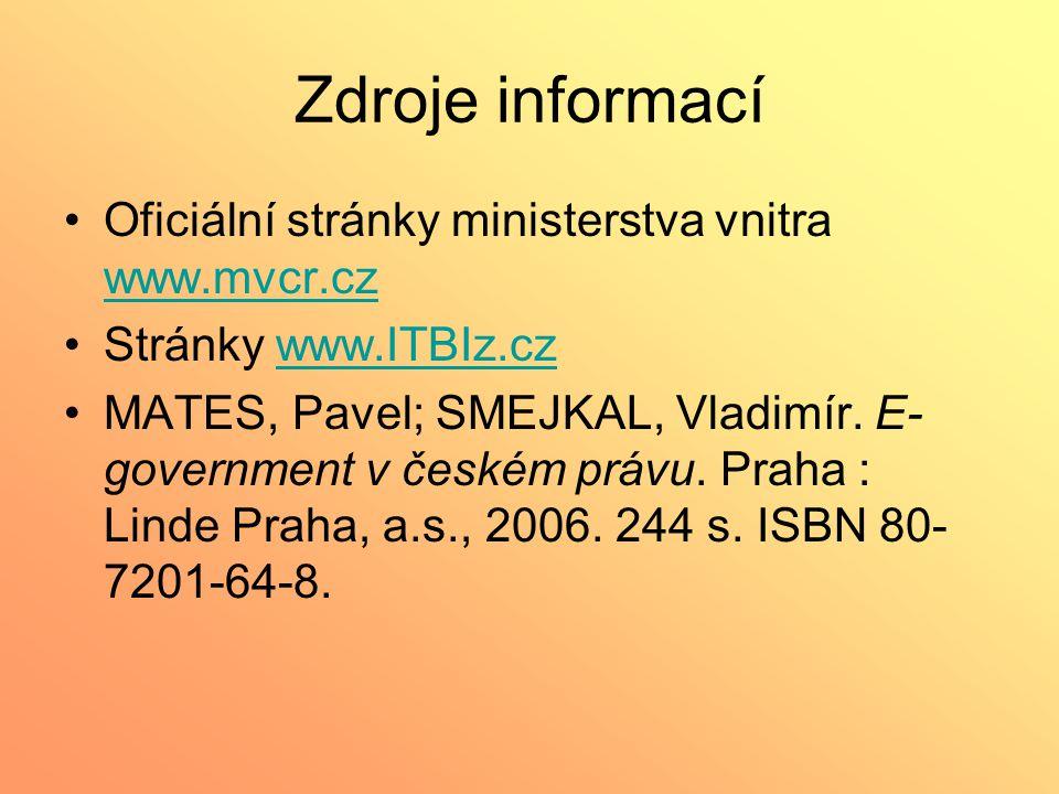 Zdroje informací Oficiální stránky ministerstva vnitra www.mvcr.cz www.mvcr.cz Stránky www.ITBIz.czwww.ITBIz.cz MATES, Pavel; SMEJKAL, Vladimír. E- go