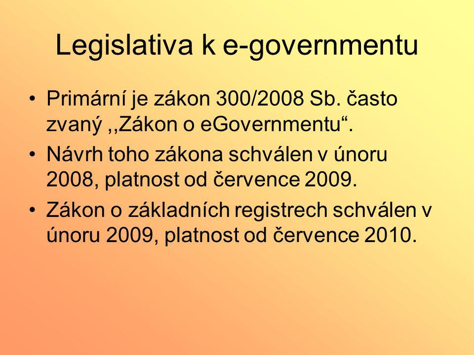 """Legislativa k e-governmentu Primární je zákon 300/2008 Sb. často zvaný,,Zákon o eGovernmentu"""". Návrh toho zákona schválen v únoru 2008, platnost od če"""