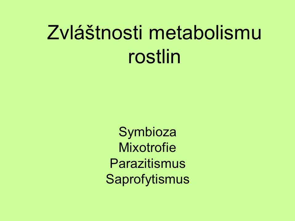 Zvláštnosti metabolismu rostlin Symbioza Mixotrofie Parazitismus Saprofytismus