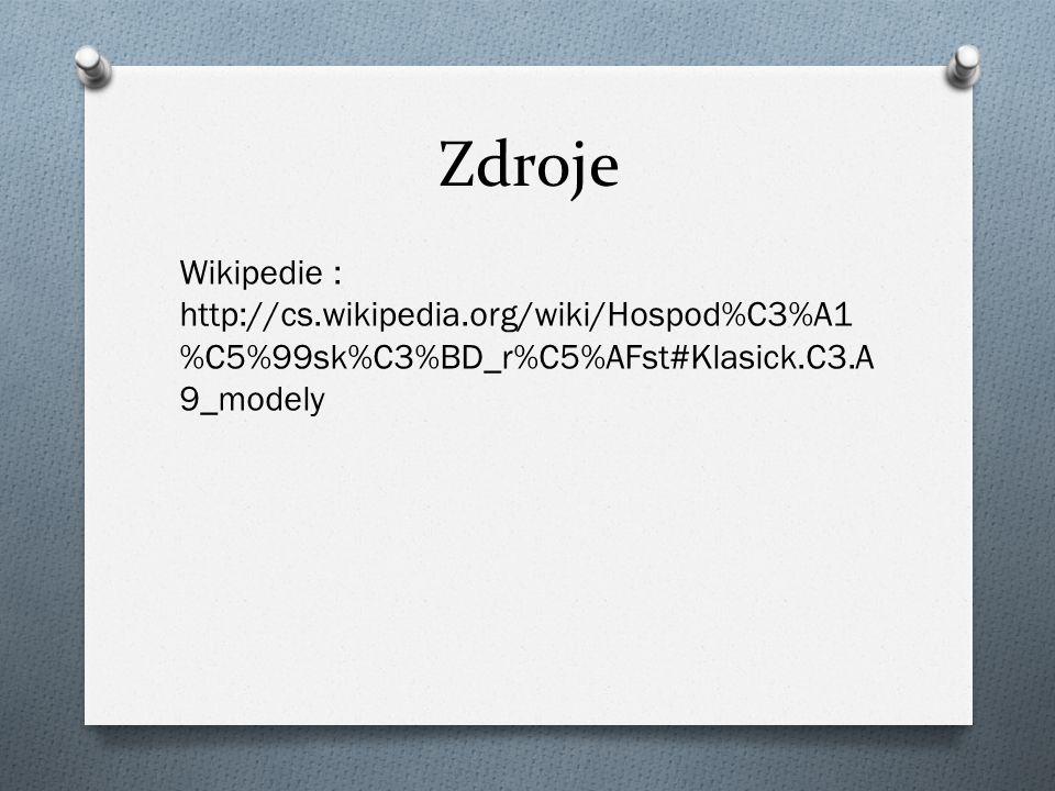 Zdroje Wikipedie : http://cs.wikipedia.org/wiki/Hospod%C3%A1 %C5%99sk%C3%BD_r%C5%AFst#Klasick.C3.A 9_modely