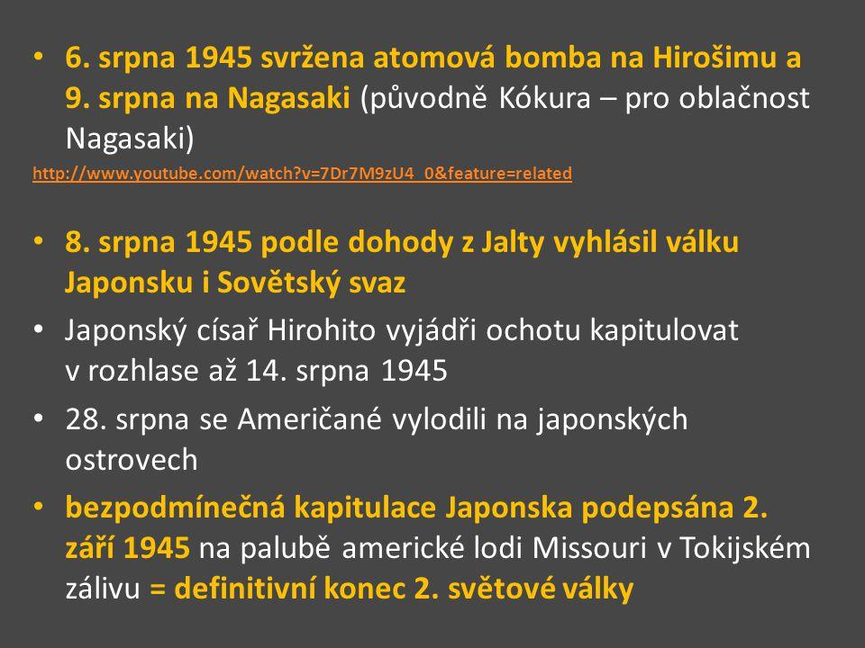 6. srpna 1945 svržena atomová bomba na Hirošimu a 9. srpna na Nagasaki (původně Kókura – pro oblačnost Nagasaki) http://www.youtube.com/watch?v=7Dr7M9