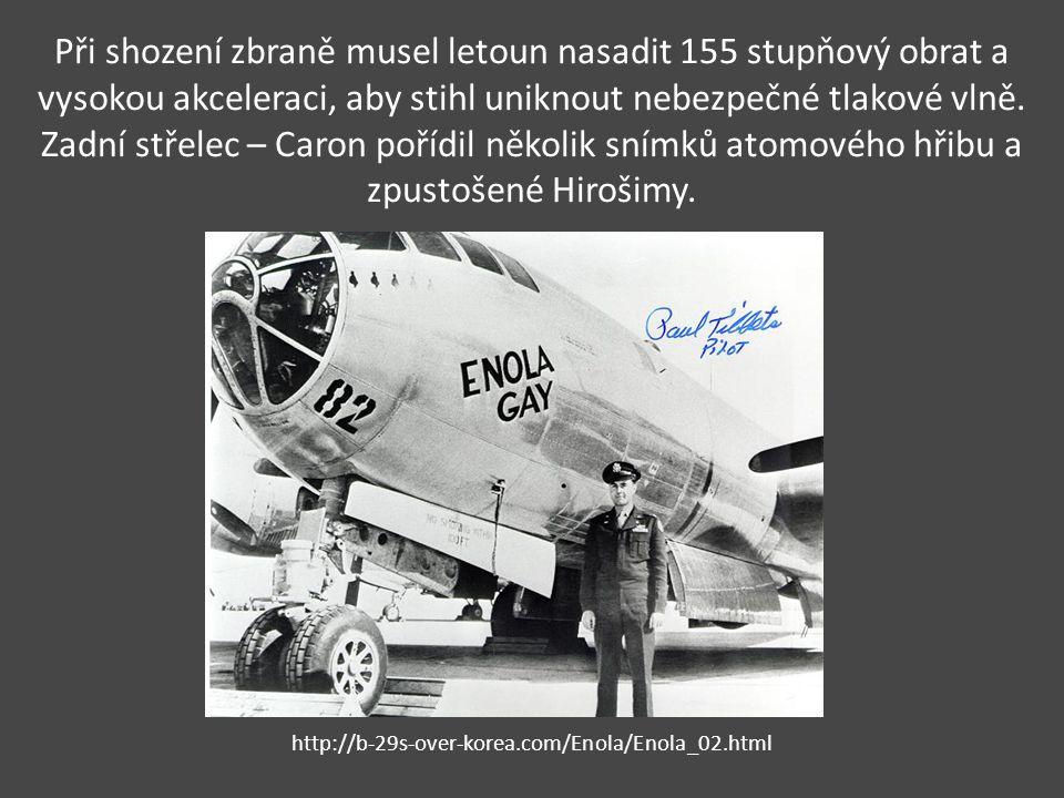 Při shození zbraně musel letoun nasadit 155 stupňový obrat a vysokou akceleraci, aby stihl uniknout nebezpečné tlakové vlně. Zadní střelec – Caron poř