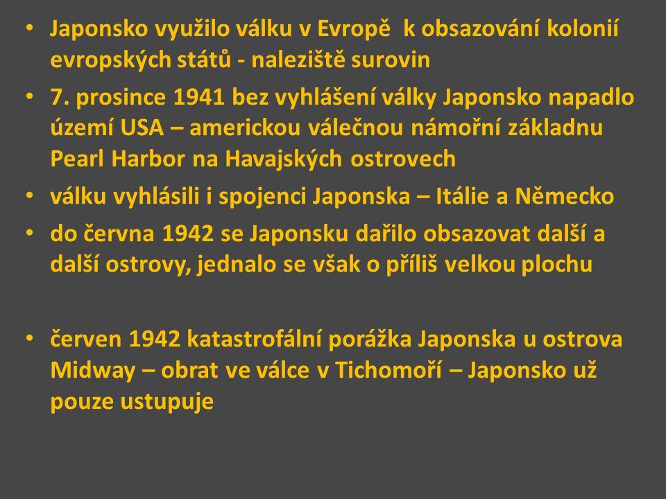Japonsko využilo válku v Evropě k obsazování kolonií evropských států - naleziště surovin 7. prosince 1941 bez vyhlášení války Japonsko napadlo území