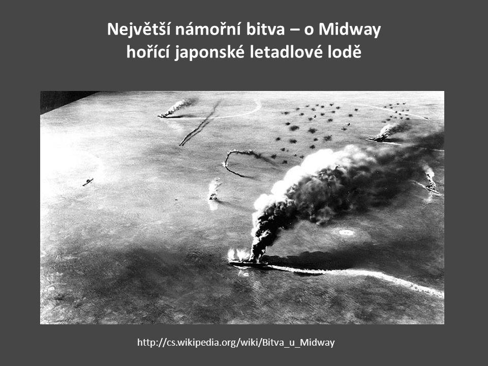 Největší námořní bitva – o Midway hořící japonské letadlové lodě http://cs.wikipedia.org/wiki/Bitva_u_Midway