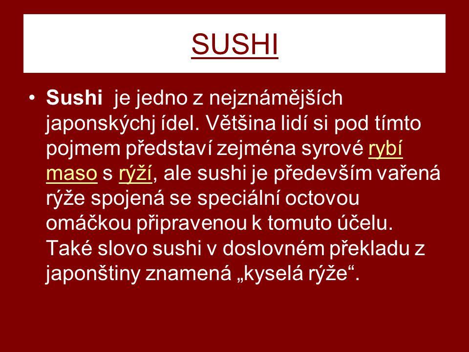 SUSHI Sushi je jedno z nejznámějších japonskýchj ídel.