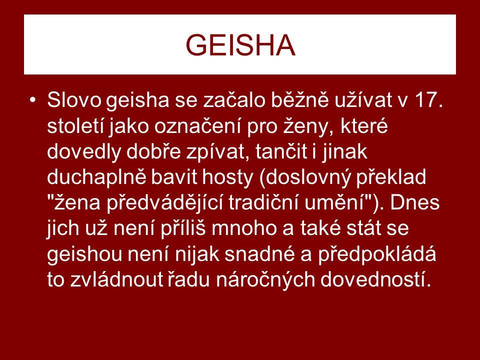 GEISHA Slovo geisha se začalo běžně užívat v 17.