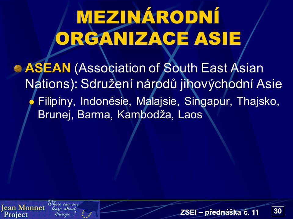 ZSEI – přednáška č. 11 30 MEZINÁRODNÍ ORGANIZACE ASIE ASEAN (Association of South East Asian Nations): Sdružení národů jihovýchodní Asie Filipíny, Ind