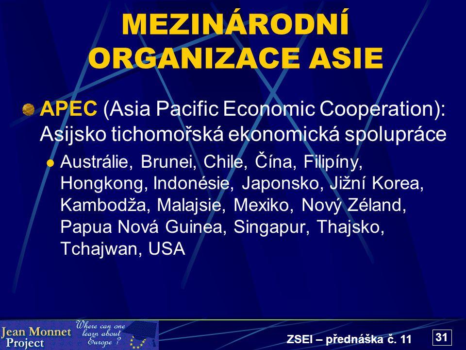 ZSEI – přednáška č. 11 31 MEZINÁRODNÍ ORGANIZACE ASIE APEC (Asia Pacific Economic Cooperation): Asijsko tichomořská ekonomická spolupráce Austrálie, B
