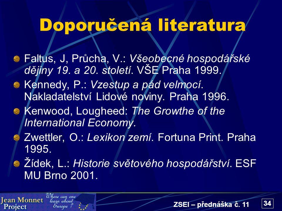 ZSEI – přednáška č. 11 34 Doporučená literatura Faltus, J, Průcha, V.: Všeobecné hospodářské dějiny 19. a 20. století. VŠE Praha 1999. Kennedy, P.: Vz