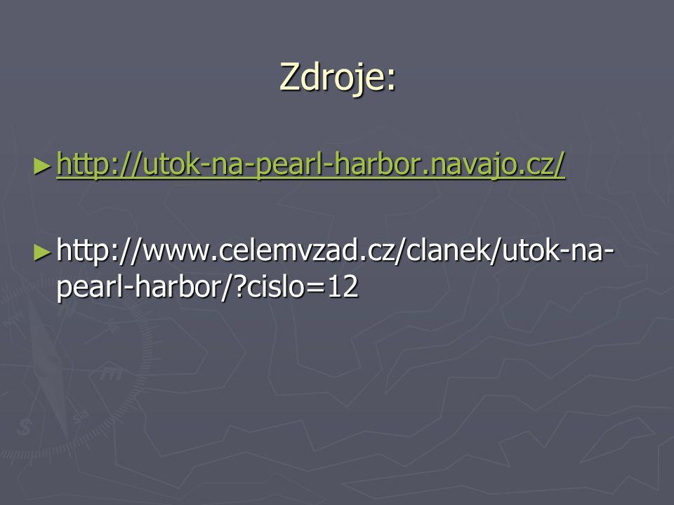 Zdroje: ► http://utok-na-pearl-harbor.navajo.cz/ http://utok-na-pearl-harbor.navajo.cz/ ► http://www.celemvzad.cz/clanek/utok-na- pearl-harbor/?cislo=12