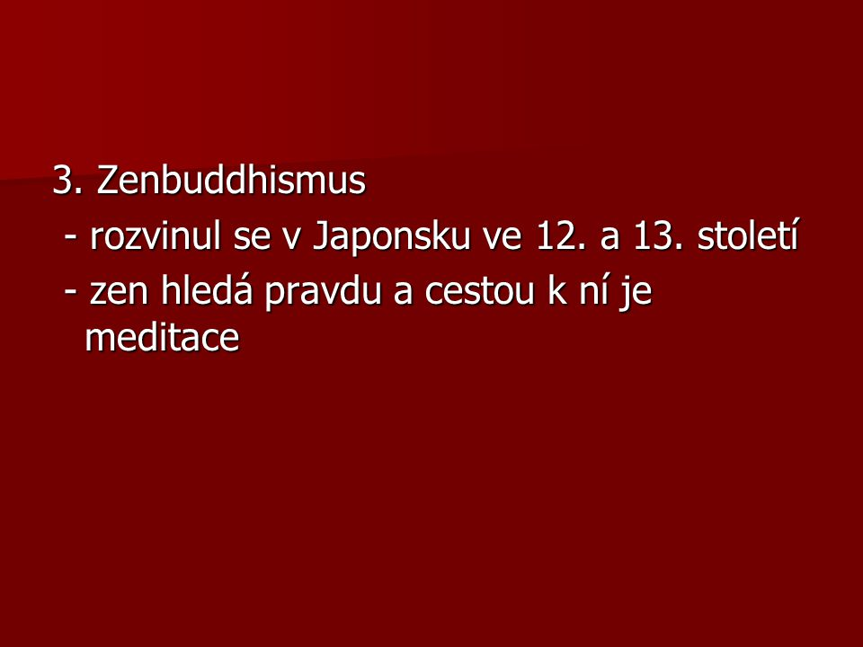 3. Zenbuddhismus - rozvinul se v Japonsku ve 12. a 13.