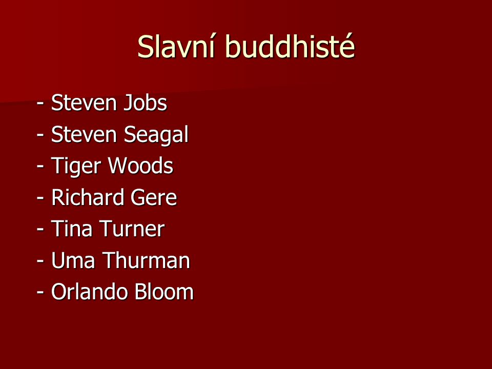 Slavní buddhisté - Steven Jobs - Steven Jobs - Steven Seagal - Steven Seagal - Tiger Woods - Tiger Woods - Richard Gere - Richard Gere - Tina Turner - Tina Turner - Uma Thurman - Uma Thurman - Orlando Bloom - Orlando Bloom