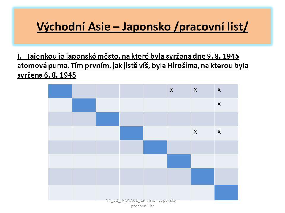 Východní Asie – Japonsko /pracovní list/ I. Tajenkou je japonské město, na které byla svržena dne 9. 8. 1945 atomová puma. Tím prvním, jak jistě víš,