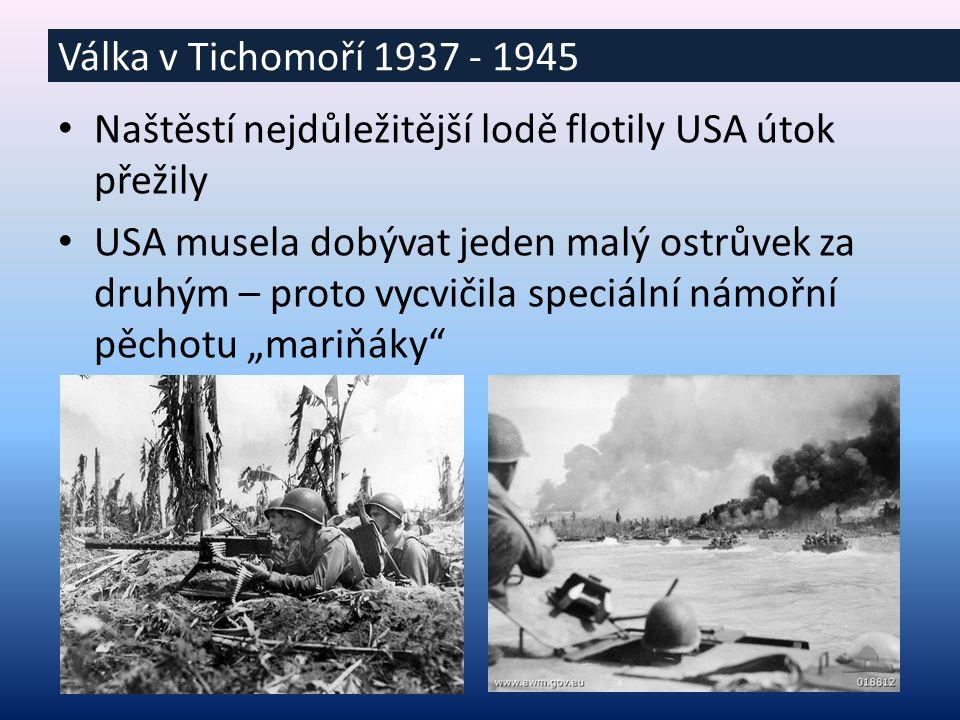 """Naštěstí nejdůležitější lodě flotily USA útok přežily USA musela dobývat jeden malý ostrůvek za druhým – proto vycvičila speciální námořní pěchotu """"mariňáky Válka v Tichomoří 1937 - 1945"""