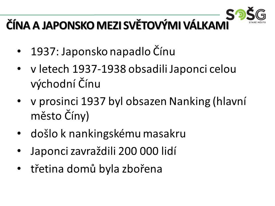 ČÍNA A JAPONSKO MEZI SVĚTOVÝMI VÁLKAMI 1937: Japonsko napadlo Čínu v letech 1937-1938 obsadili Japonci celou východní Čínu v prosinci 1937 byl obsazen Nanking (hlavní město Číny) došlo k nankingskému masakru Japonci zavraždili 200 000 lidí třetina domů byla zbořena