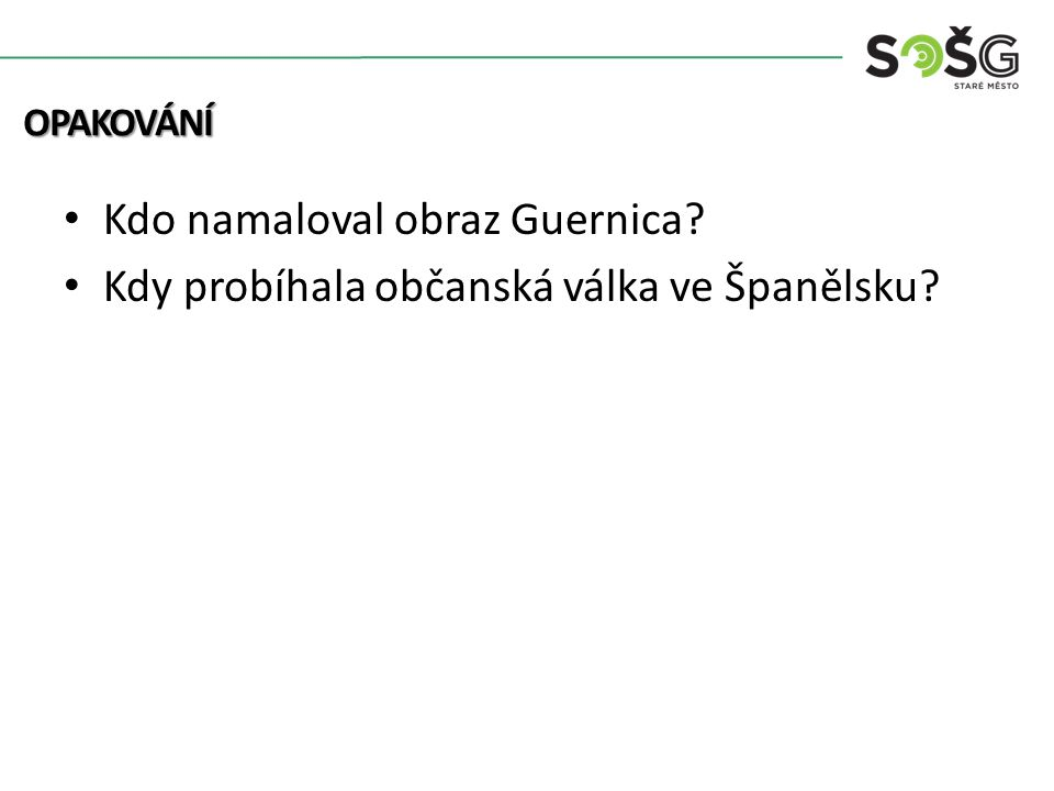 Kdo namaloval obraz Guernica Kdy probíhala občanská válka ve Španělsku OPAKOVÁNÍ